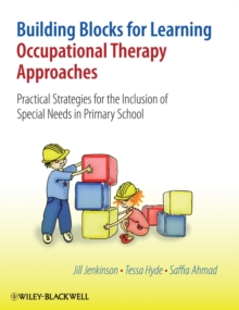 Building Blocks for Learning, Occupational Therapy Approaches : Practical Strategies for the Inclusion of Special Needs in Primary School, Hardback Book