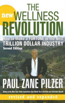 The New Wellness Revolution : How to Make a Fortune in the Next Trillion Dollar Industry, Hardback Book