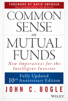 Common Sense on Mutual Funds : New Imperatives for the Intelligent Investor, Hardback Book