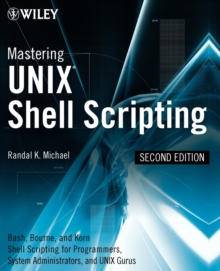 Mastering Unix Shell Scripting : Bash, Bourne, and Korn Shell Scripting for Programmers, System Administrators, and UNIX Gurus, Paperback Book