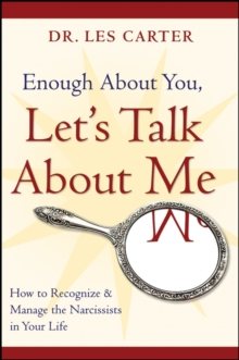 Enough About You, Let's Talk About Me : How to Recognize and Manage the Narcissists in Your Life, Paperback Book