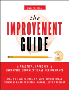 The Improvement Guide : A Practical Approach to Enhancing Organizational Performance, 2nd Edition, Hardback Book