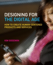 Designing for the Digital Age : How to Create Human-Centered Products and Services, Paperback Book