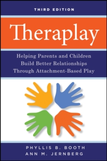 Theraplay : Helping Parents and Children Build Better Relationships Through Attachment-based Play, Third Edition, Paperback Book