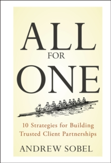 All for One : 10 Strategies for Building Trusted Client Partnerships, Hardback Book
