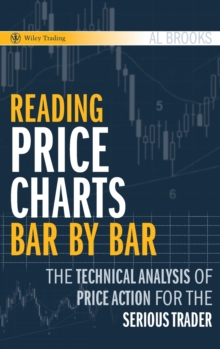 Reading Price Charts Bar by Bar : The Technical Analysis of Price Action for the Serious Trader, Hardback Book