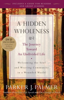 Hidden Wholeness : The Journey Toward an Undivided Life with DVD, Paperback Book