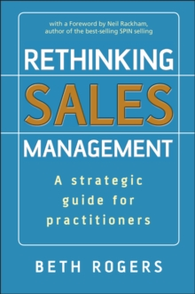 Rethinking Sales Management : A Strategic Guide for Practitioners, Hardback Book
