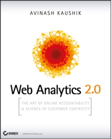 Web Analytics 2.0 : The Art of Online Accountability & Science of Customer Centricity, Paperback Book