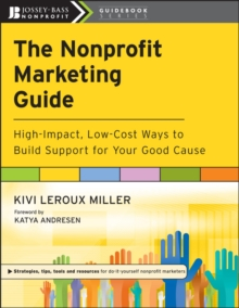 The Nonprofit Marketing Guide : High-Impact, Low-Cost Ways to Build Support for Your Good Cause, Paperback Book