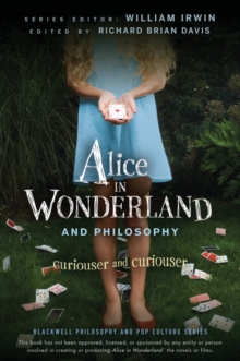 Alice in Wonderland and Philosophy : Curiouser and Curiouser, Paperback Book