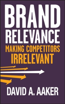 Brand Relevance : Making Competitors Irrelevant, Hardback Book
