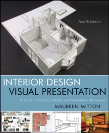 Interior Design Visual Presentation : A Guide to Graphics, Models & Presentation Techniques, Fourth Edition, Paperback Book