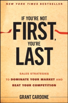 If You're Not First, You're Last : Sales Strategies to Dominate Your Market and Beat Your Competition, Hardback Book