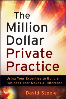 The Million Dollar Private Practice : Using Your Expertise to Build a Business That Makes a Difference, Paperback Book
