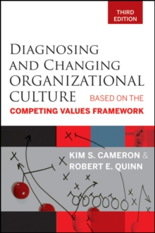 Diagnosing and Changing Organizational Culture : Based on the Competing Values Framework, Paperback Book