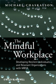 The Mindful Workplace : Developing Resilient Individuals and Resonant Organizations with MBSR, Paperback Book