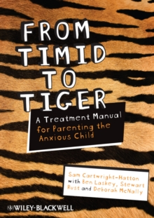 From Timid to Tiger : A Treatment Manual for Parenting the Anxious Child, Paperback Book