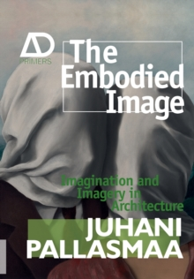 The Embodied Image - Imagination and Imagery in   Architecture, Paperback Book