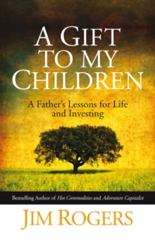 A Gift to My Children - a Father's Lessons for    Life and Investing, Hardback Book
