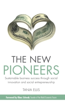 The New Pioneers : Sustainable Business Success Through Social Innovation and Social Entrepreneurship, Hardback Book