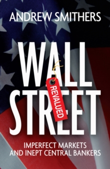 Wall Street Revalued : Imperfect Markets and Inept Central Bankers, Hardback Book