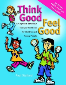 Think Good - Feel Good - a Cognitive Behaviour    Therapy Workbook for Children & Young People, Paperback Book