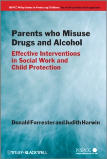 Parents Who Misuse Drugs and Alcohol : Effective Interventions in Social Work and Child Protection, Paperback Book