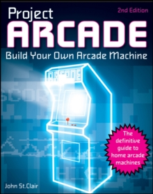 Project Arcade : Build Your Own Arcade Machine, Paperback Book
