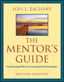 The Mentor's Guide : Facilitating Effective Learning Relationships, Paperback Book