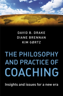 The Philosophy and Practice of Coaching : Insights and issues for a new era, Hardback Book