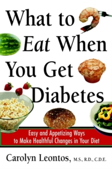 What to Eat When You Get Diabetes : Easy and Appetizing Ways to Make Healthful Changes in Your Diet, Paperback Book