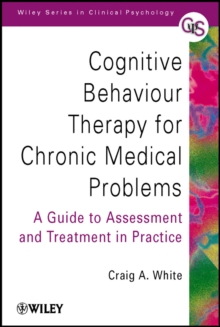Cognitive Behaviour Therapy for Chronic Medical   Problems - a Guide to Assessment & Treatment in   Practice, Paperback Book