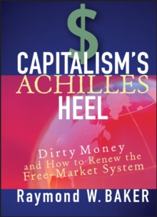 Capitalism's Achilles Heel : Dirty Money and How to Renew the Free-Market System, Hardback Book