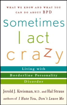 Sometimes I Act Crazy : Living with Borderline Personality Disorder, Paperback Book