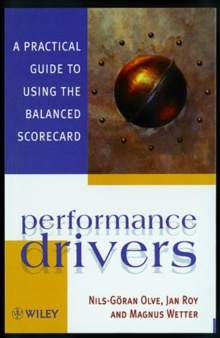 Performance Drivers : A Practical Guide to Using the Balanced Scorecard, Hardback Book