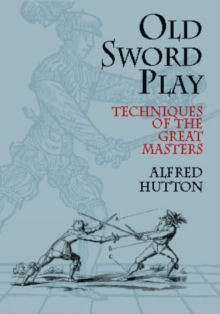 Old Sword Play : Techniques of the Great Masters, Paperback Book
