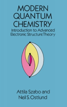 Modern Quantum Chemistry : Introduction to Advanced Electronic Structure Theory, Paperback Book
