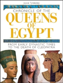 Chronicle of the Queens of Egypt : from Early Dynastic Times to the Death of Cleopatra, Hardback Book