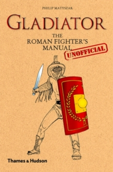 Gladiator : The Roman Fighter's (Unofficial) Manual, Hardback Book