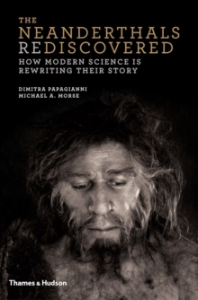 The Neanderthals Rediscovered : How Modern Science is Rewriting Their Story, Hardback Book