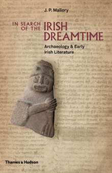 In Search of the Irish Dreamtime : Archaeology and Early Irish Literature, Hardback Book