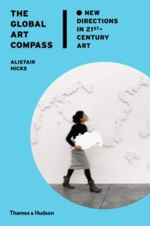 The Global Art Compass : New Directions in 21st-Century Art, Hardback Book