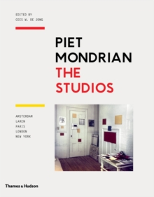 Piet Mondrian: The Studios : Amsterdam, Laren, Paris, London, New York, Hardback Book