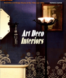 Art Deco Interiors : Decoration and Design Classics of the 1920s and 1930s, Paperback Book