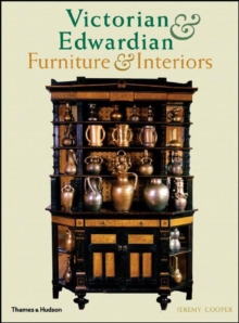 Victorian and Edwardian Furniture and Interiors : From the Gothic Revival to Art Nouveau, Paperback Book