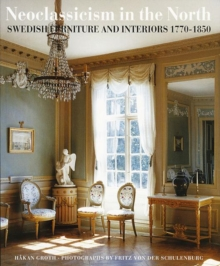 Neoclassicism in the North : Swedish Furniture and Interiors 1770-1850, Paperback Book