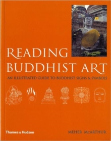 Reading Buddhist Art : An Illustrated Guide to Buddhist Signs and Symbols, Paperback Book