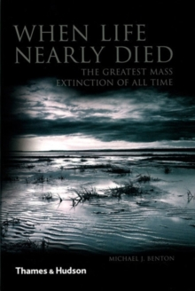 When Life Nearly Died : The Greatest Mass Extinction of All Time, Paperback Book