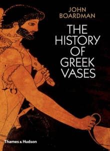 The History of Greek Vases : Potters, Painters and Pictures, Paperback Book